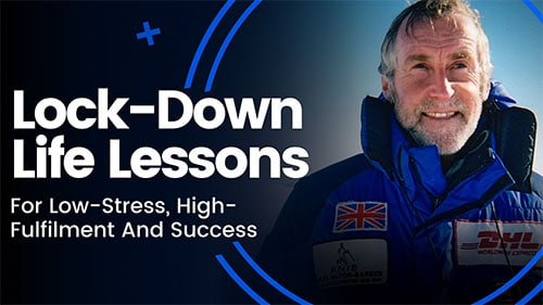 Lock-Down Life Lessons For Low-Stress, High-Fulfilment And Success
